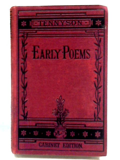 Early Poems The Works of Alfred Tennyson (Cabinet Edition) Vol I by Alfred Tennyson