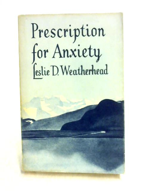 Prescription for Anxiety by Leslie D. Weatherhead