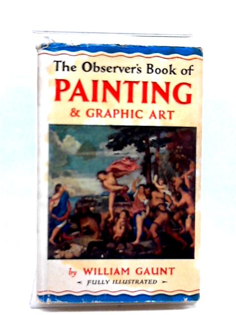 The Observer's Book of Painting and Graphic Art. 1968 by Gaunt, William