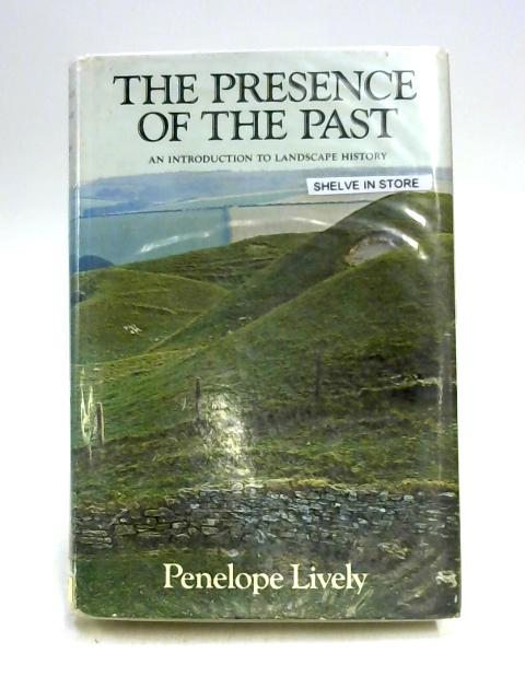 Presence of the Past: An Introduction to Landscape History by Penelope Lively