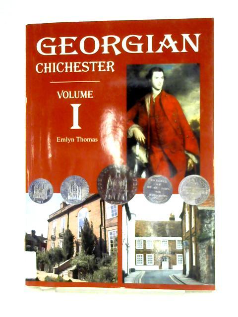 Georgian Chichester Volume I by Emlyn George Thomas