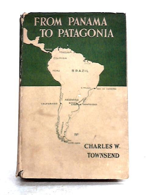 From Panama to Patagonia by Charles Wendell Townsend