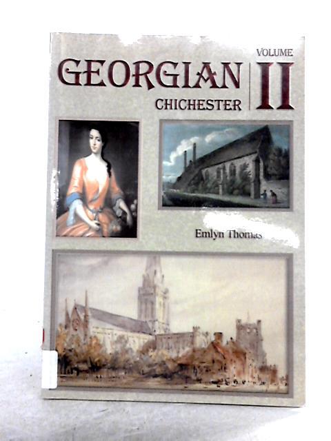 Georgian Chichester: Vol II by Emlyn Thomas