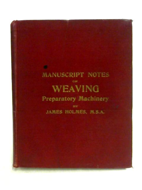 Manuscript Notes on Weaving: Preparatory Machinery By J. Holmes