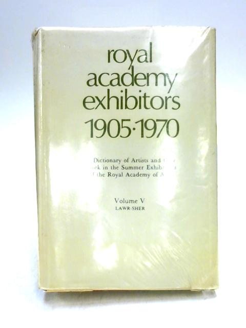 Royal Academy Exhibitors 1905-1970 Vol V by Unknown