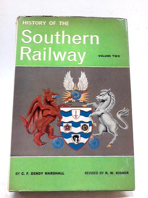 A History of the Southern Railway Volume II By C.F. Dendy Marshall