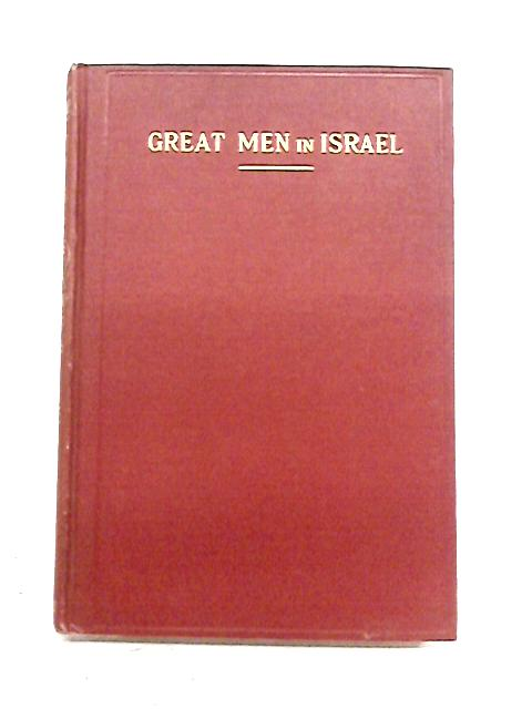Great Men in Israel: Sketches From Rabbinic and Medieval Jewry. by J. Max Weis