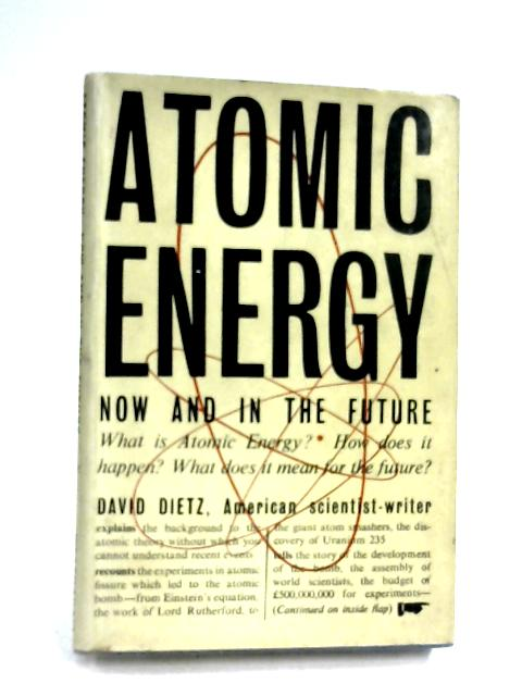 Atomic Energy: Now And Tomorrow by David Dietz