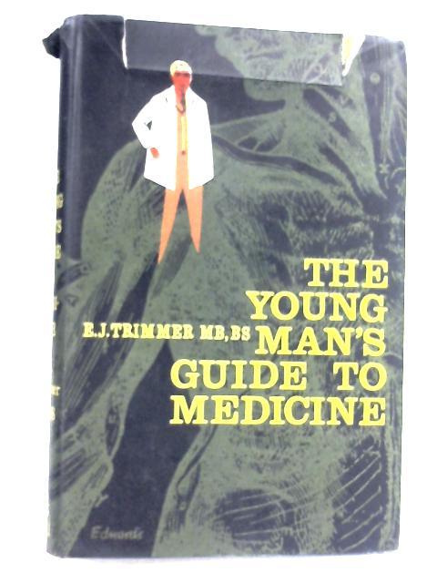 The Young Man's Guide To Medicine by Eric J. Trimmer