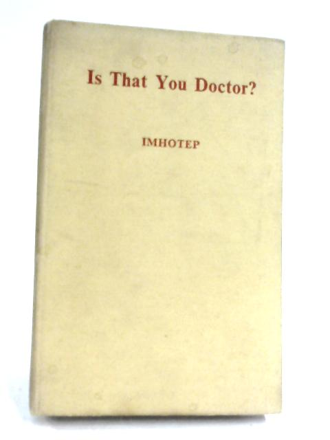 Is That You Doctor? by Imhotep