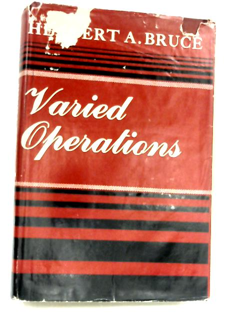 Varied Operations: An Autobiography by Herbert A. Bruce