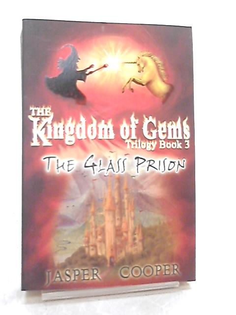 The Glass Prison, Book 3 in The Kingdom of Gems Trilogy By Jasper Cooper