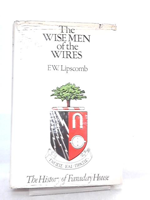 The Wise Men of the Wires, The History of Faraday House by F. W. Lipscomb
