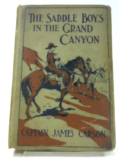 The Saddle Boys in the Grand Canyon By Captain James Carson