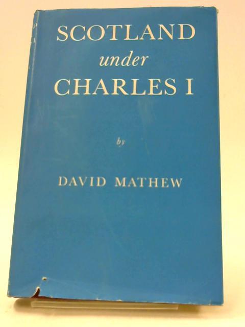 Scotland Under Charles 1 By Mathew, David