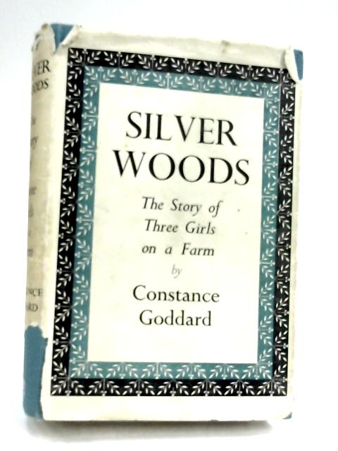 Silver Woods: The Story of Three Girls on a Farm by Constance Goddard