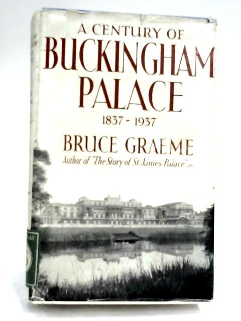 A Century of Buckingham Palace. 1837-1937 by Bruce Graeme