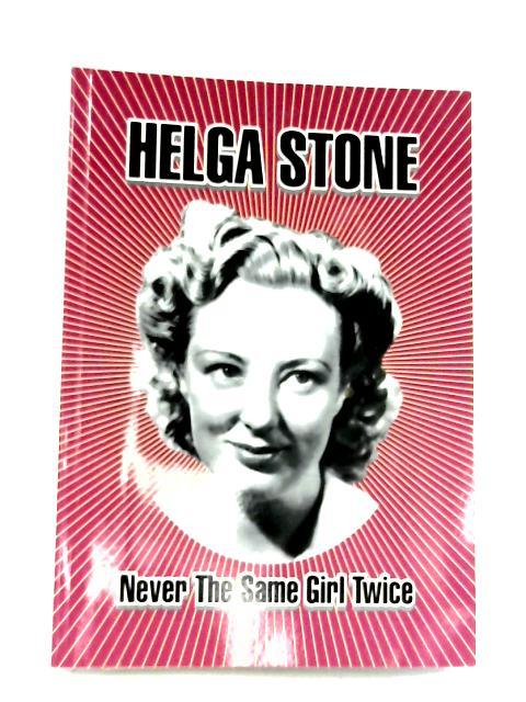 Never The Same Girl Twice by Helga Stone