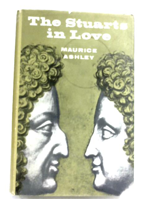 The Stuarts In Love by Maurice Ashley