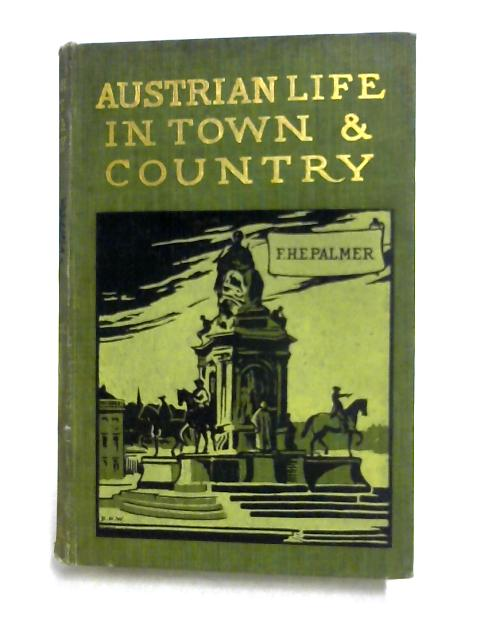 Austro-Hungarian Life in Town and Country by Francis Palmer