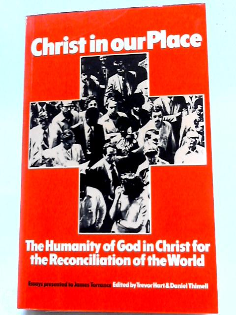 Christ in Our Place: The Humanity of God in Christ for the Reconciliation of the World by Prof. James Torrance