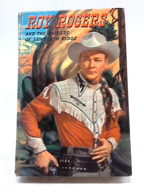 Roy Rogers and the Raiders of Sawtooth Ridge by Snowden Miller