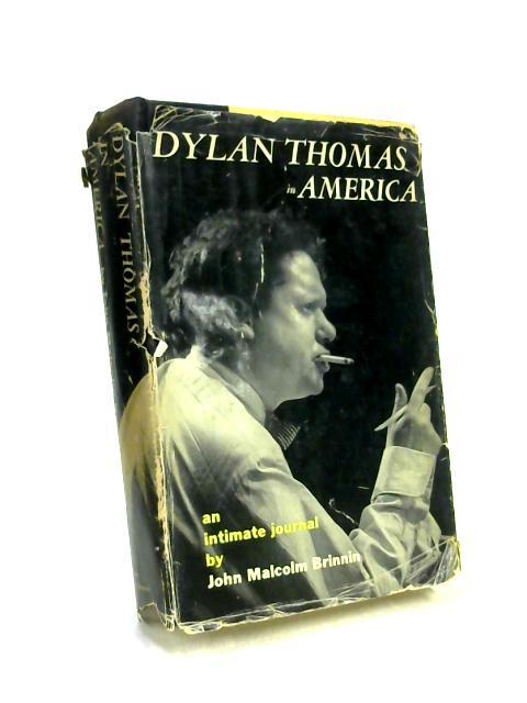 Dylan Thomas in America by John Malcolm Brinnin