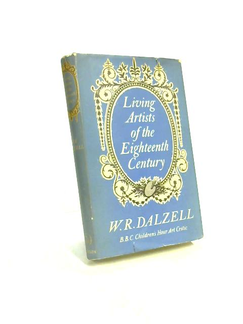 Living Artists of The Eighteenth Century by W. R Dalzell