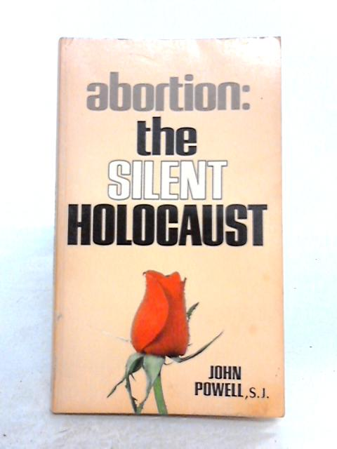 Abortion: The Silent Holocaust by John Powell