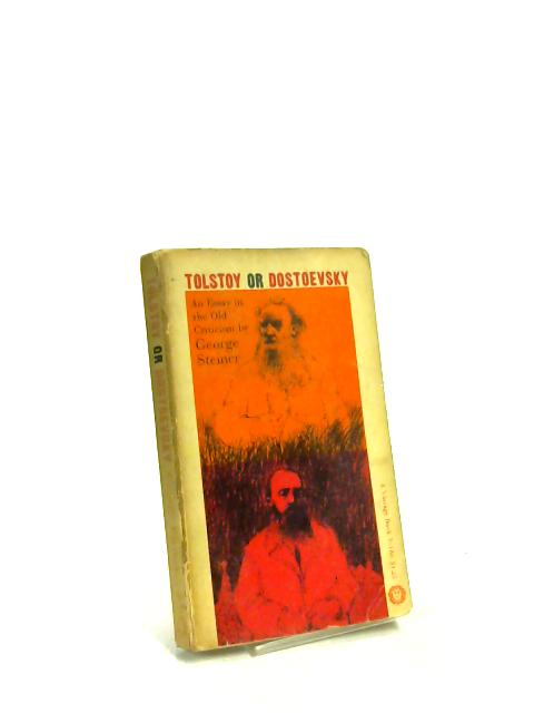 Tolstoy or Dostoevsky an Essay in the Old Criticism by George Steiner