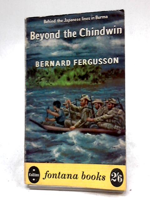 Beyond The Chindwin by Bernard Fergusson