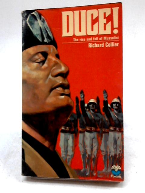 Duce ! The Rise and Fall of Benito Mussolini by Collier, R
