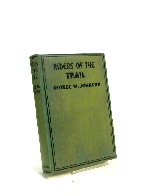 Riders of the Trail by George M. Johnson