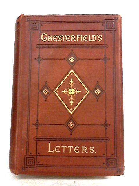 Letters Written by Lord Chesterfield to his Son by C.S. Carey (ed)