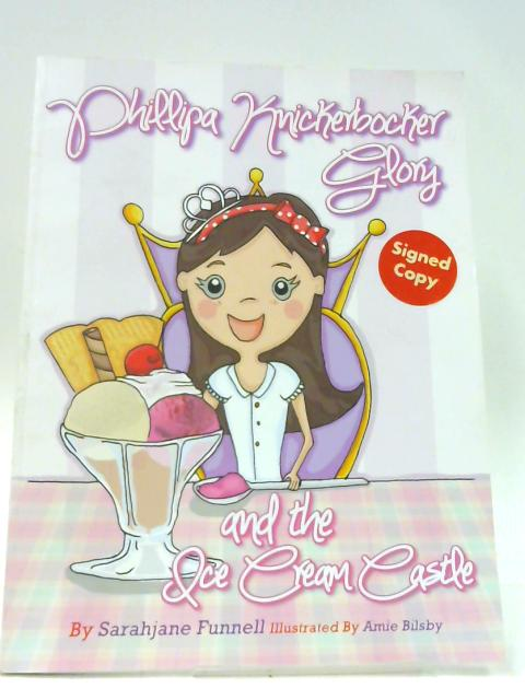 Phillipa Knickerbocker Glory and the Ice Cream Castle By Funnell, Sarahjane
