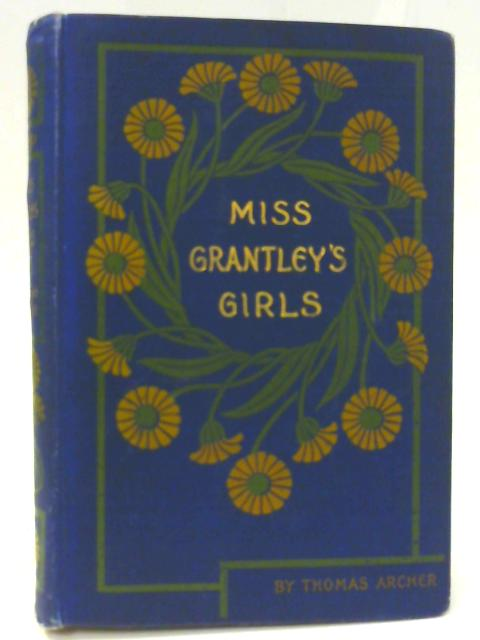Miss Grantley's Girls By Thomas Archer