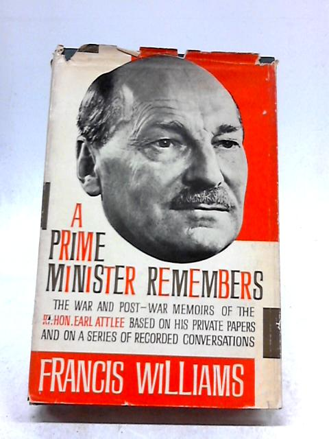 A Prime Minister Remembers by F Williams