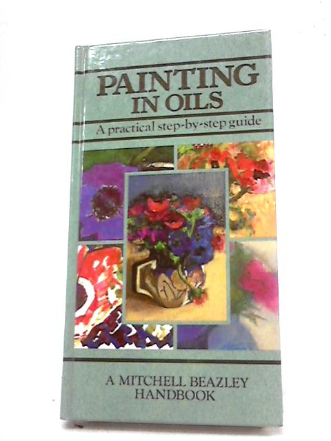 The Mitchell Beazley Pocket Guide to Painting in Oils by Diana Armfield