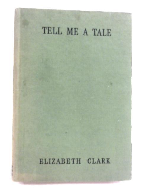 Tell Me A Tale by Elizabeth Clark