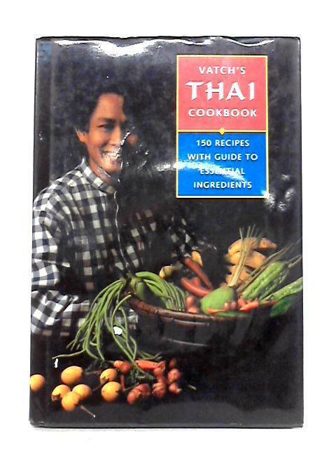 Vatch's Thai Cookbook By Vatcharin Bhumichitr
