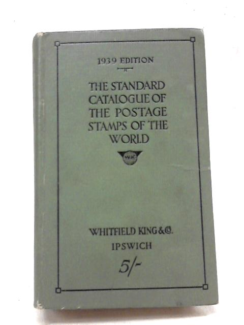The Standard Catalogue Of Postage Stamps Of The World 1939 Edition by Unstated
