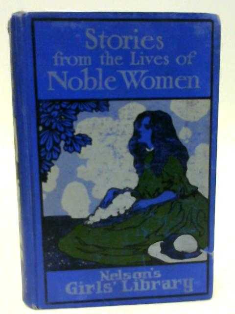 Stories from the Lives of Noble Women Stories of the Lives of Noble Women (Nelson's Girls' Library) By W.H. Davenport Adams