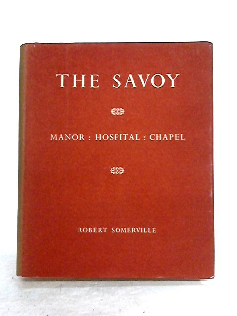 The Savoy: Manor, Hospital, Chapel by Robert Somerville