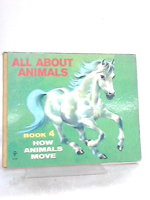 All About Animals Book 4 How Animals Move by Anon