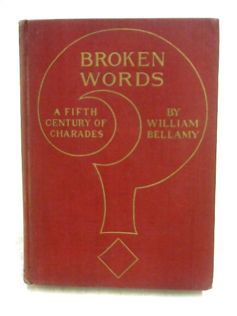 Broken Words - A Fifth Century of Charades By William Bellamy