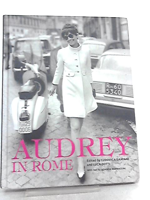 Audrey in Rome by Edited by Luca Dotti et al