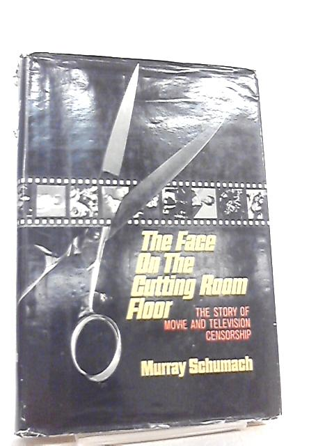 The Face on the Cutting Room Floor by Murray Schumach