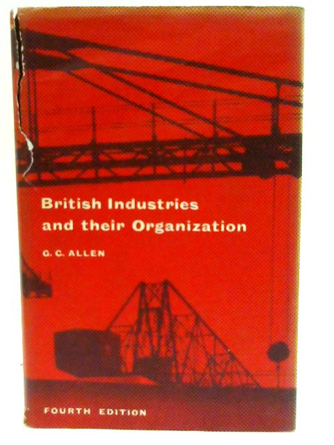 British Industries and their Organization By Allen, G C