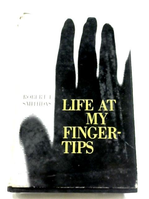 Life At My Fingertips By Robert J. Smithdas