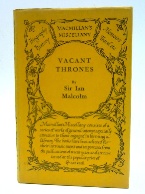 Vacant Thrones A Volume of Political Portraits By Malcolm, Sir Ian